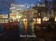 Dumped in the Rain
